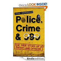 Police, Crime & 999 - The True Story of a Front Line Officer by John Donoghue